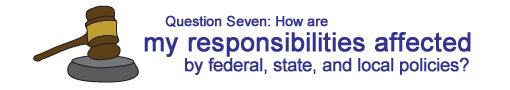 Question Five: How are my responsibilities affected by federal, state, and local policies?
